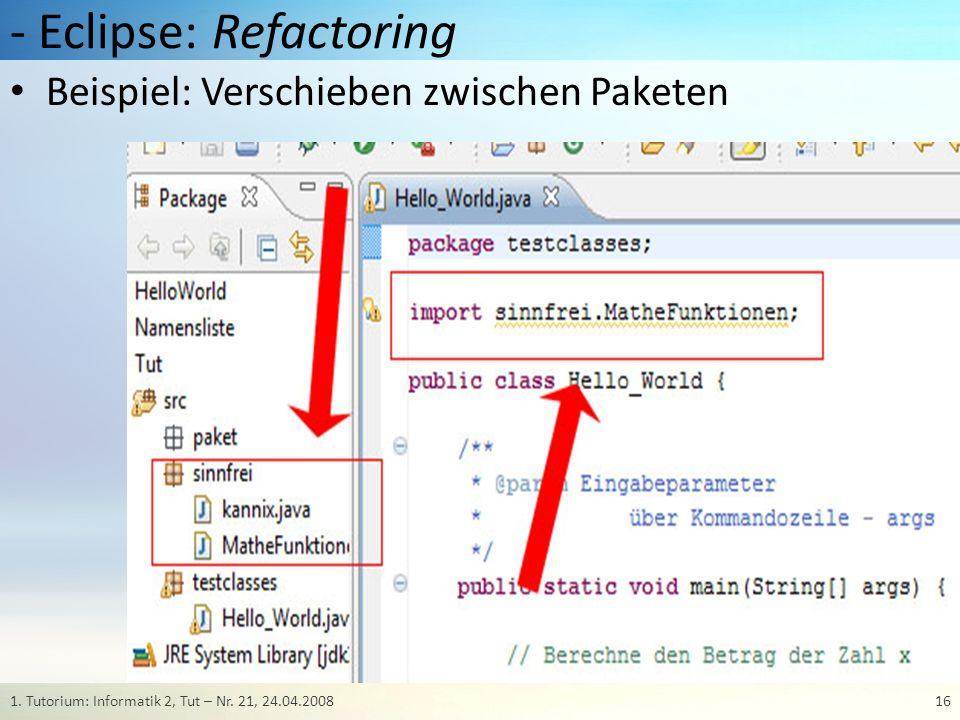 - Eclipse: Refactoring 161. Tutorium: Informatik 2, Tut – Nr. 21, 24.04.2008 Beispiel: Verschieben zwischen Paketen