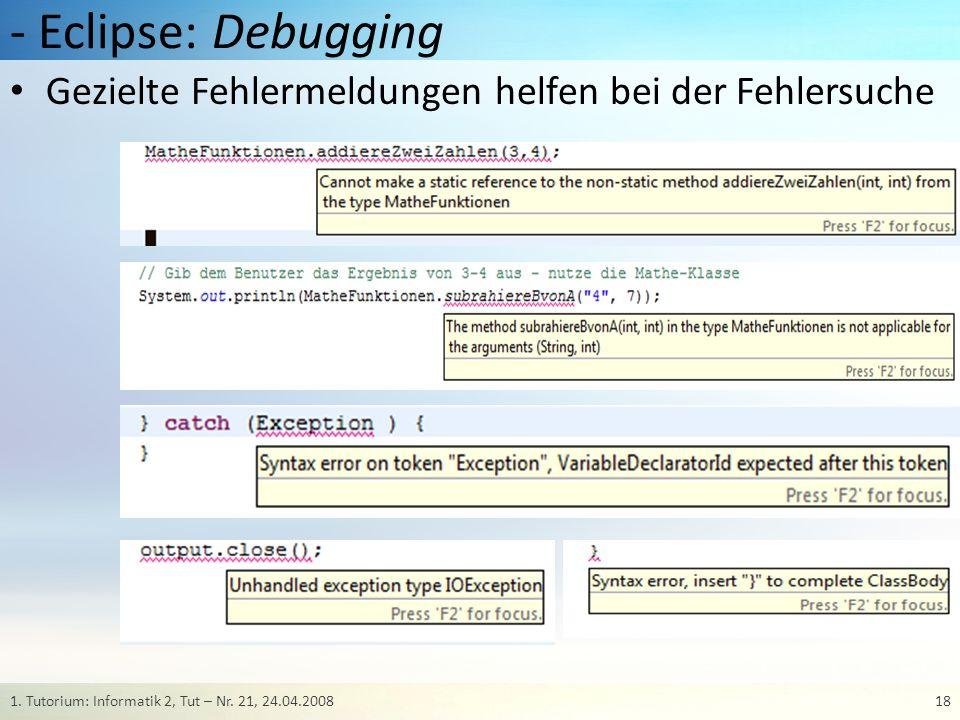 - Eclipse: Debugging Gezielte Fehlermeldungen helfen bei der Fehlersuche 181. Tutorium: Informatik 2, Tut – Nr. 21, 24.04.2008