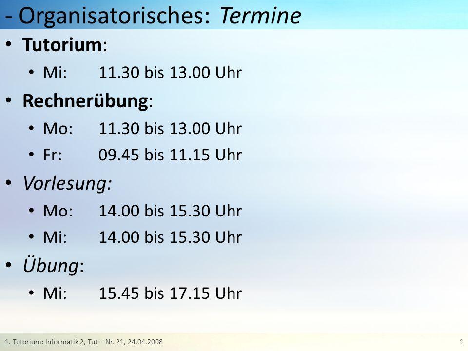 - Organisatorisches: Termine Tutorium: Mi: 11.30 bis 13.00 Uhr Rechnerübung: Mo:11.30 bis 13.00 Uhr Fr: 09.45 bis 11.15 Uhr Vorlesung: Mo: 14.00 bis 1
