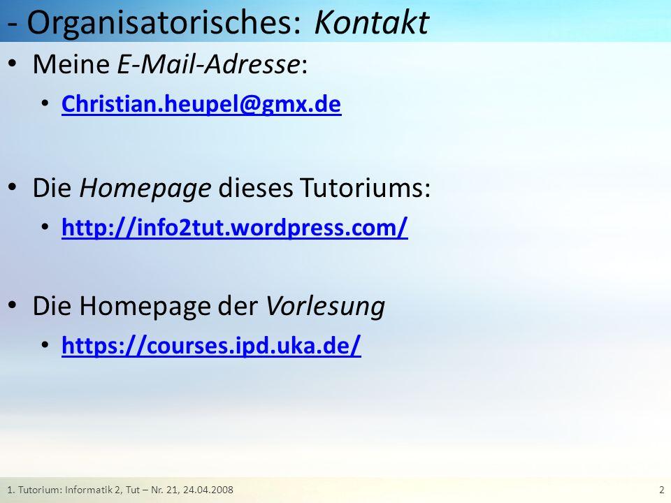 - Organisatorisches: Kontakt Meine E-Mail-Adresse: Christian.heupel@gmx.de Die Homepage dieses Tutoriums: http://info2tut.wordpress.com/ Die Homepage