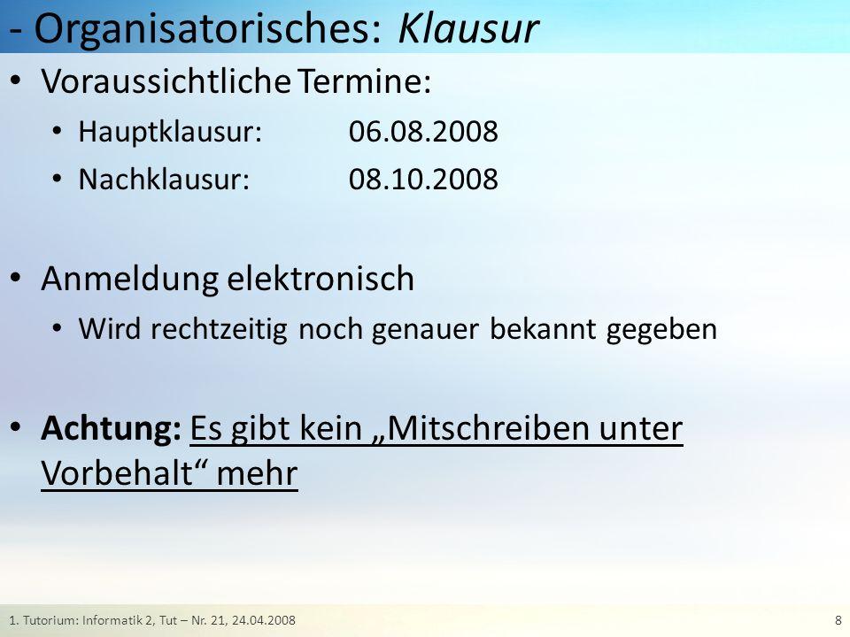 - Organisatorisches: Klausur Voraussichtliche Termine: Hauptklausur: 06.08.2008 Nachklausur: 08.10.2008 Anmeldung elektronisch Wird rechtzeitig noch g