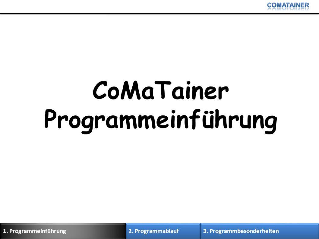 CoMaTainer Programmeinführung 3. Programmbesonderheiten 2. Programmablauf 1. Programmeinführung