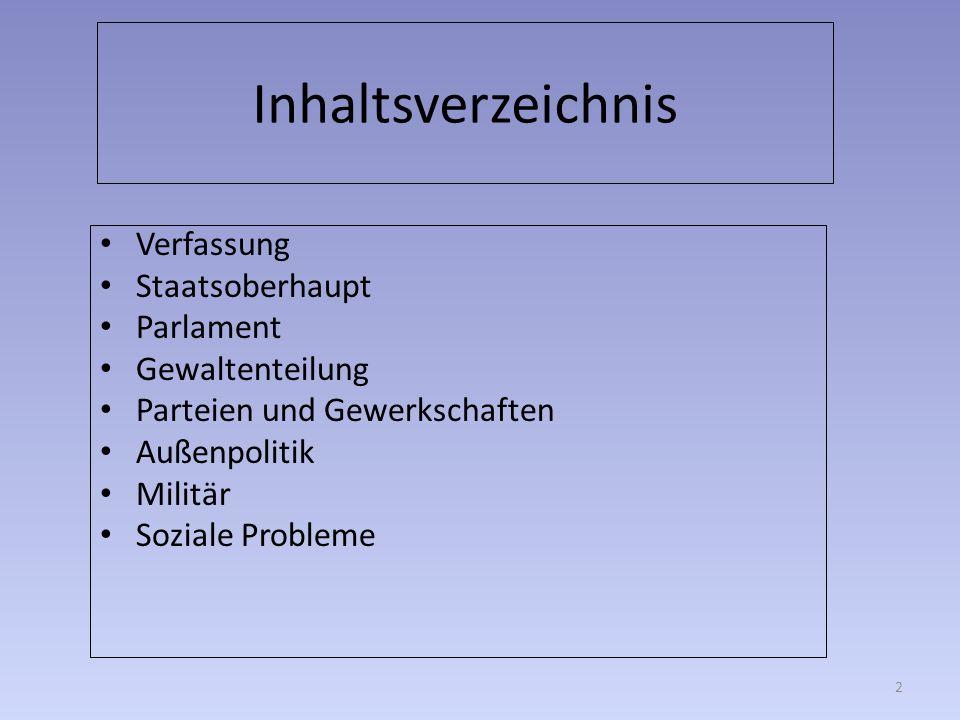 Inhaltsverzeichnis Verfassung Staatsoberhaupt Parlament Gewaltenteilung Parteien und Gewerkschaften Außenpolitik Militär Soziale Probleme 2