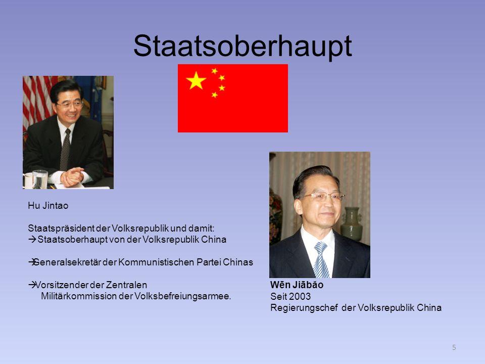 Staatsoberhaupt Hu Jintao Staatspräsident der Volksrepublik und damit: Staatsoberhaupt von der Volksrepublik China Generalsekretär der Kommunistischen