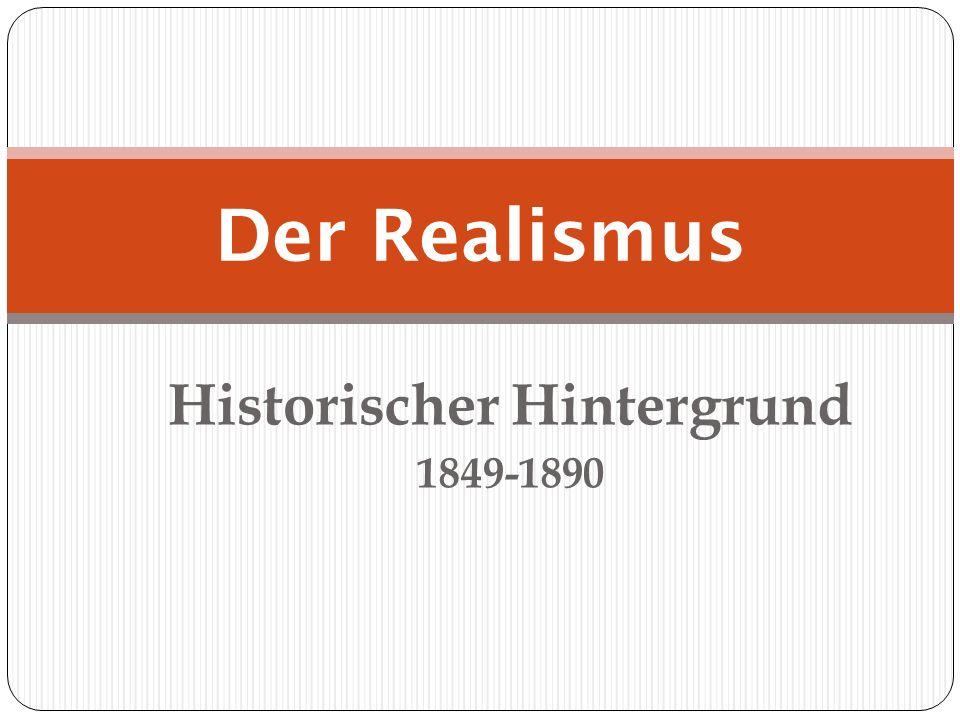 Historischer Hintergrund 1849-1890 Der Realismus