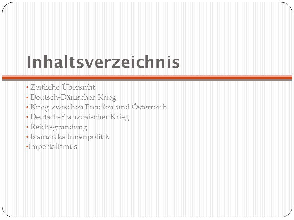 Inhaltsverzeichnis Zeitliche Übersicht Deutsch-Dänischer Krieg Krieg zwischen Preußen und Österreich Deutsch-Französischer Krieg Reichsgründung Bismar