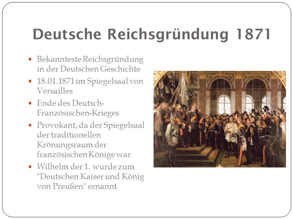 Deutsche Reichsgründung 1871 Bekannteste Reichsgründung in der Deutschen Geschichte 18.01.1871 im Spiegelsaal von Versailles Ende des Deutsch- Französ