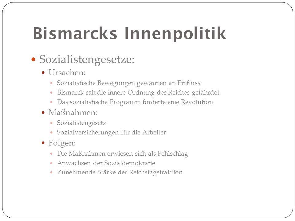 Bismarcks Innenpolitik Sozialistengesetze: Ursachen: Sozialistische Bewegungen gewannen an Einfluss Bismarck sah die innere Ordnung des Reiches gefähr