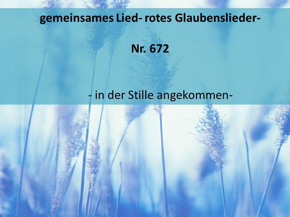 gemeinsames Lied- rotes Glaubenslieder- Nr. 672 - in der Stille angekommen-