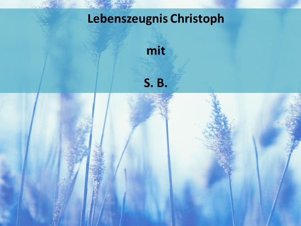 Lebenszeugnis Christoph mit S. B.