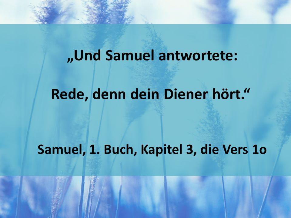 Und Samuel antwortete: Rede, denn dein Diener hört. Samuel, 1. Buch, Kapitel 3, die Vers 1o