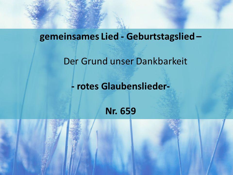 gemeinsames Lied - Geburtstagslied – Der Grund unser Dankbarkeit - rotes Glaubenslieder- Nr. 659