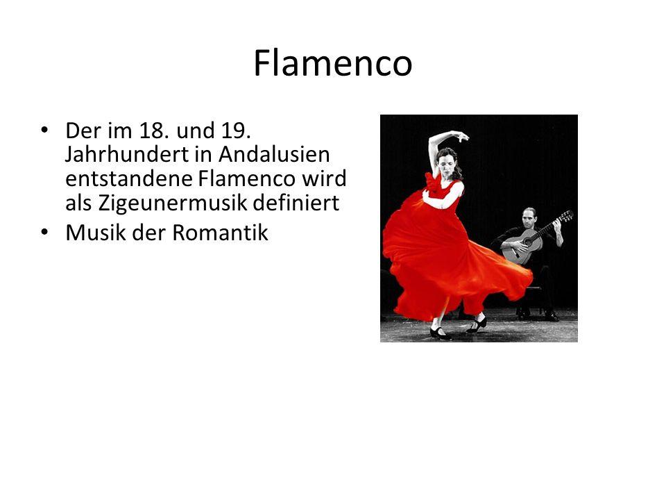 Flamenco Der im 18. und 19. Jahrhundert in Andalusien entstandene Flamenco wird als Zigeunermusik definiert Musik der Romantik