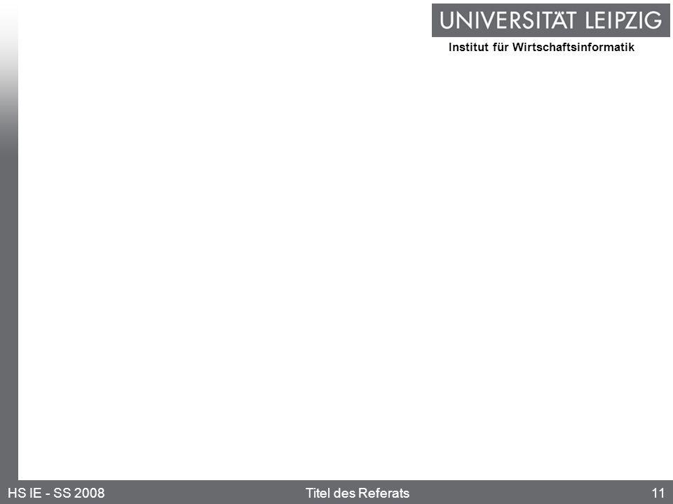 Institut für Wirtschaftsinformatik 11HS IE - SS 2008Titel des Referats