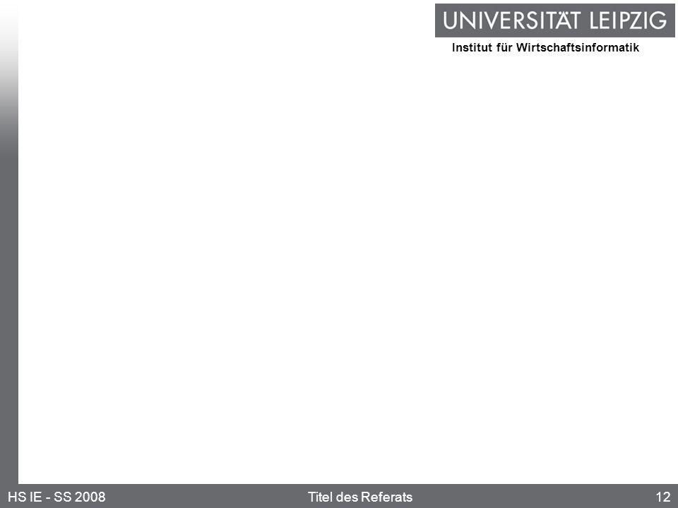 Institut für Wirtschaftsinformatik 12HS IE - SS 2008Titel des Referats