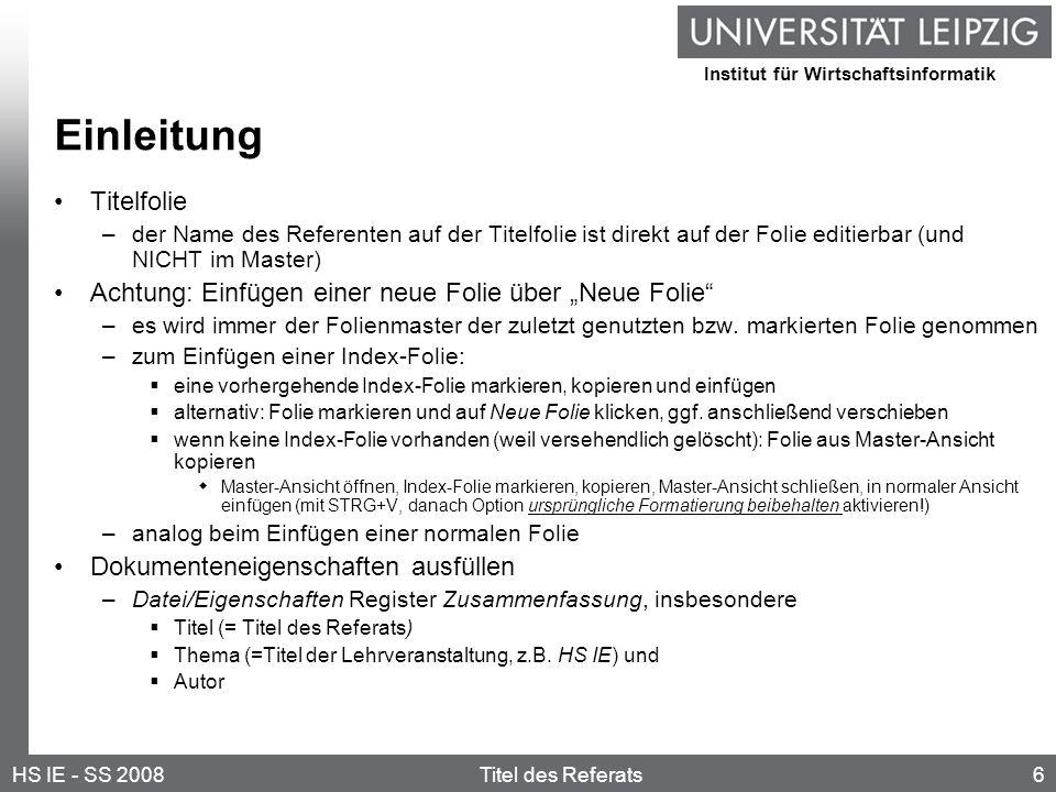 Institut für Wirtschaftsinformatik 6HS IE - SS 2008Titel des Referats Einleitung Titelfolie –der Name des Referenten auf der Titelfolie ist direkt auf