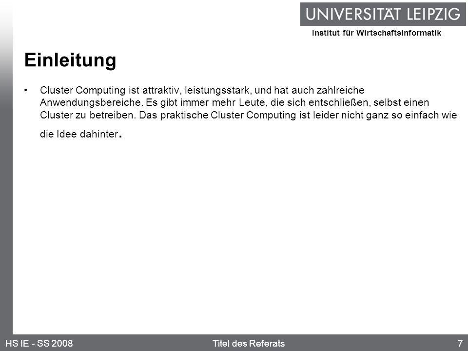 Institut für Wirtschaftsinformatik 7HS IE - SS 2008Titel des Referats Einleitung Cluster Computing ist attraktiv, leistungsstark, und hat auch zahlreiche Anwendungsbereiche.