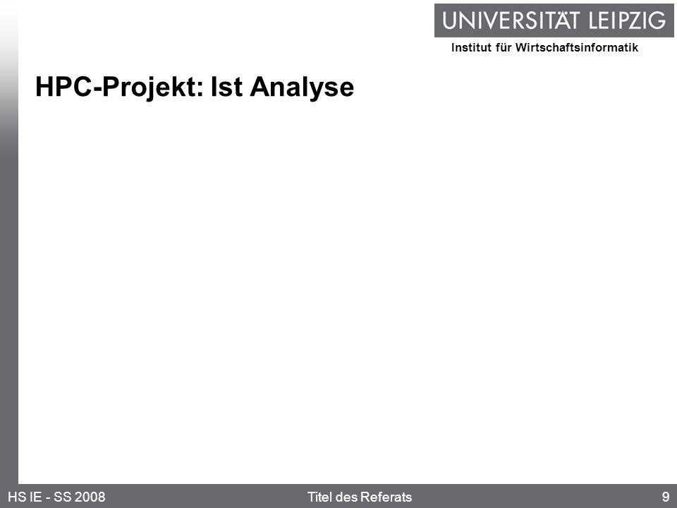 Institut für Wirtschaftsinformatik 9HS IE - SS 2008Titel des Referats HPC-Projekt: Ist Analyse
