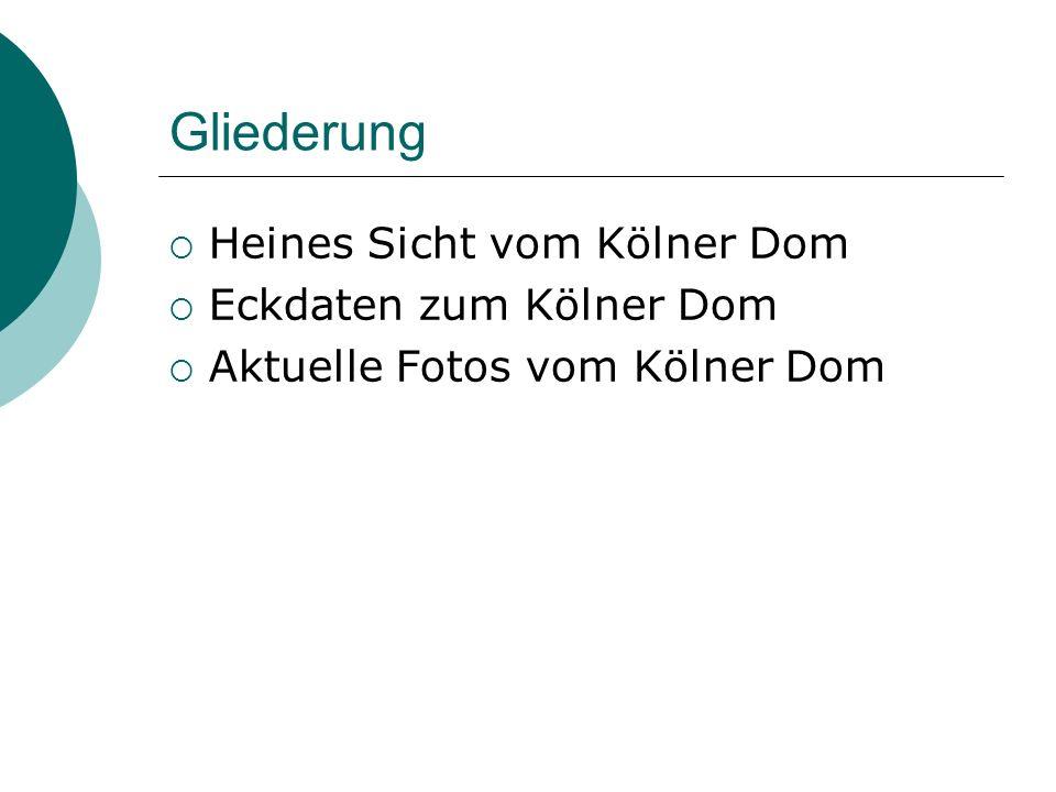 Gliederung Heines Sicht vom Kölner Dom Eckdaten zum Kölner Dom Aktuelle Fotos vom Kölner Dom