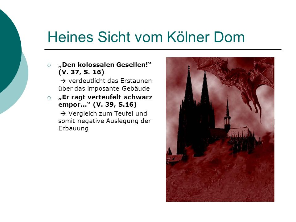 Heines Sicht vom Kölner Dom Den kolossalen Gesellen! (V. 37, S. 16) verdeutlicht das Erstaunen über das imposante Gebäude Er ragt verteufelt schwarz e