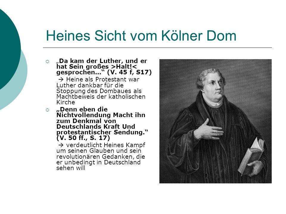 Heines Sicht vom Kölner Dom Da kam der Luther, und er hat Sein großes >Halt!< gesprochen... (V. 45 f, S17) Heine als Protestant war Luther dankbar für