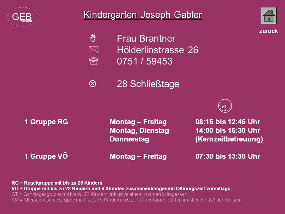 Kindergarten Joseph Gabler Frau Brantner Hölderlinstrasse 26 0751 / 59453 28 Schließtage RG = Regelgruppe mit bis zu 25 Kindern VÖ = Gruppe mit bis zu