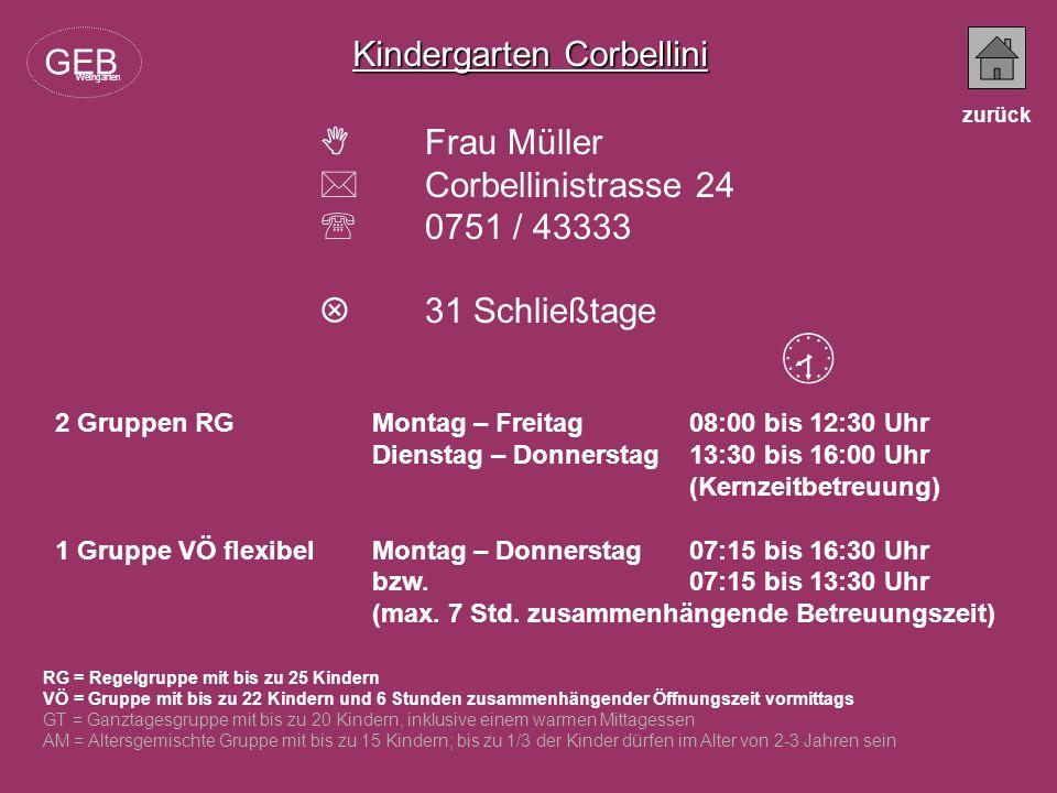 Kindergarten Corbellini Frau Müller Corbellinistrasse 24 0751 / 43333 31 Schließtage RG = Regelgruppe mit bis zu 25 Kindern VÖ = Gruppe mit bis zu 22