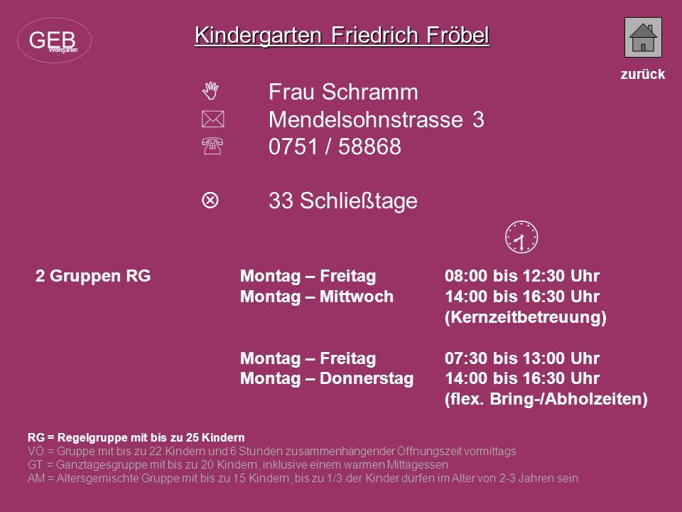 Kindergarten Friedrich Fröbel Frau Schramm Mendelsohnstrasse 3 0751 / 58868 33 Schließtage RG = Regelgruppe mit bis zu 25 Kindern VÖ = Gruppe mit bis