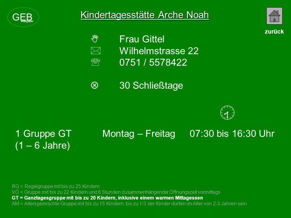 Kindertagesstätte Arche Noah Frau Gittel Wilhelmstrasse 22 0751 / 5578422 30 Schließtage RG = Regelgruppe mit bis zu 25 Kindern VÖ = Gruppe mit bis zu