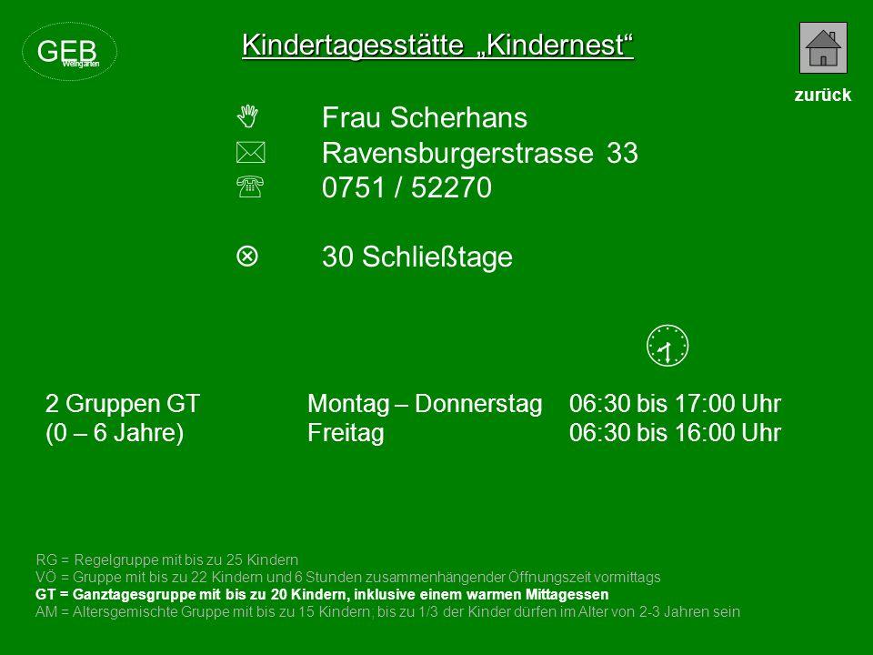 Kindertagesstätte Kindernest Frau Scherhans Ravensburgerstrasse 33 0751 / 52270 30 Schließtage RG = Regelgruppe mit bis zu 25 Kindern VÖ = Gruppe mit