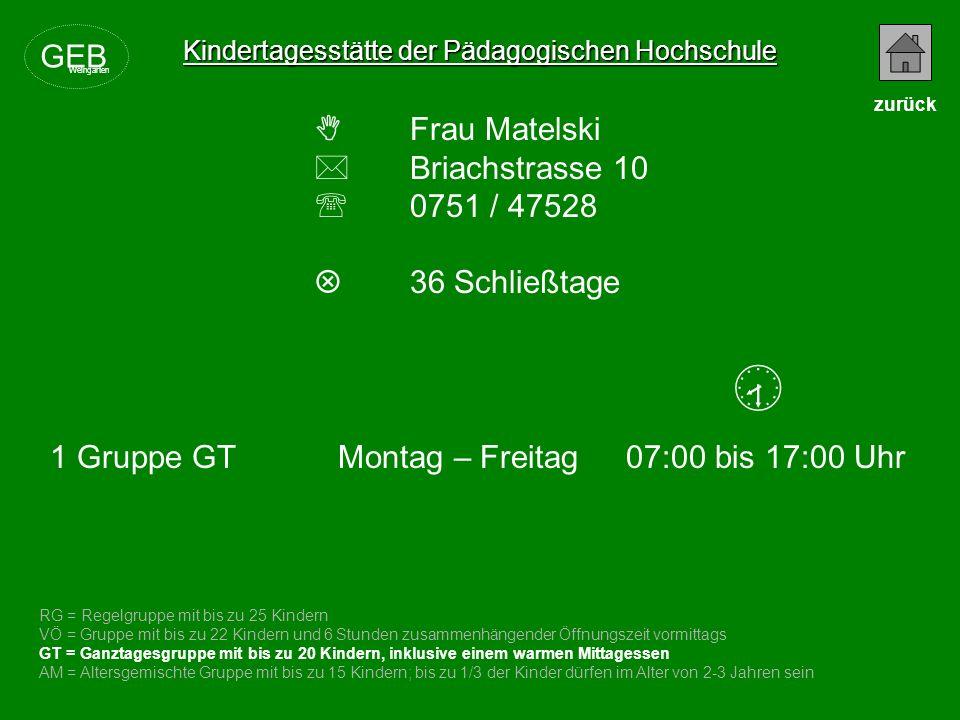 Kindertagesstätte der Pädagogischen Hochschule Frau Matelski Briachstrasse 10 0751 / 47528 36 Schließtage RG = Regelgruppe mit bis zu 25 Kindern VÖ =