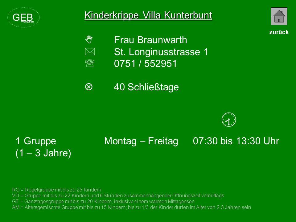 Kinderkrippe Villa Kunterbunt Frau Braunwarth St. Longinusstrasse 1 0751 / 552951 40 Schließtage RG = Regelgruppe mit bis zu 25 Kindern VÖ = Gruppe mi