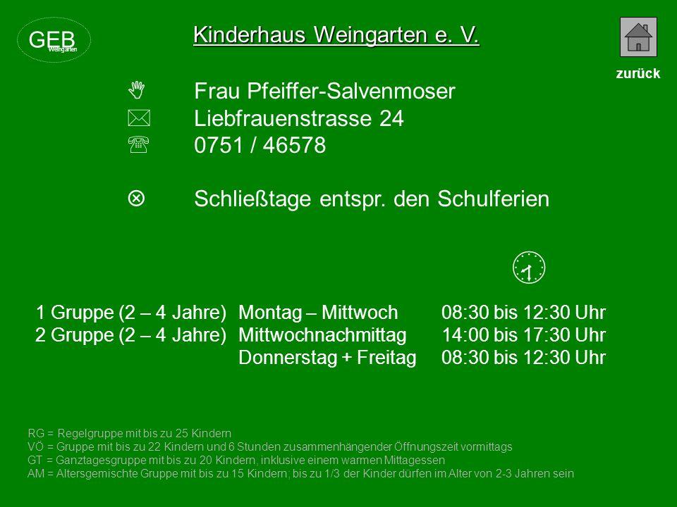 Kinderhaus Weingarten e. V. Frau Pfeiffer-Salvenmoser Liebfrauenstrasse 24 0751 / 46578 Schließtage entspr. den Schulferien RG = Regelgruppe mit bis z