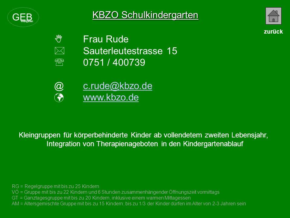 KBZO Schulkindergarten Frau Rude Sauterleutestrasse 15 0751 / 400739 @c.rude@kbzo.dec.rude@kbzo.de www.kbzo.de RG = Regelgruppe mit bis zu 25 Kindern