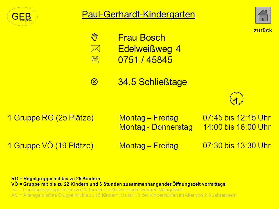 Paul-Gerhardt-Kindergarten Frau Bosch Edelweißweg 4 0751 / 45845 34,5 Schließtage RG = Regelgruppe mit bis zu 25 Kindern VÖ = Gruppe mit bis zu 22 Kin