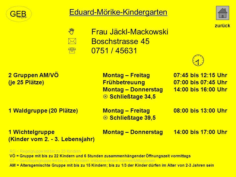 Eduard-Mörike-Kindergarten Frau Jäckl-Mackowski Boschstrasse 45 0751 / 45631 RG = Regelgruppe mit bis zu 25 Kindern VÖ = Gruppe mit bis zu 22 Kindern