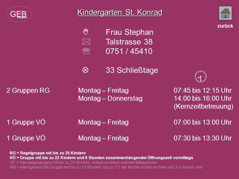 Kindergarten St. Konrad Frau Stephan Talstrasse 38 0751 / 45410 33 Schließtage RG = Regelgruppe mit bis zu 25 Kindern VÖ = Gruppe mit bis zu 22 Kinder