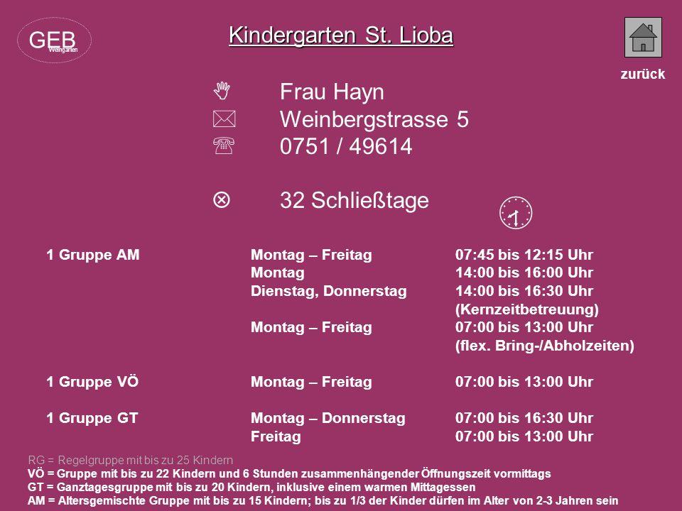 Kindergarten St. Lioba Frau Hayn Weinbergstrasse 5 0751 / 49614 32 Schließtage RG = Regelgruppe mit bis zu 25 Kindern VÖ = Gruppe mit bis zu 22 Kinder