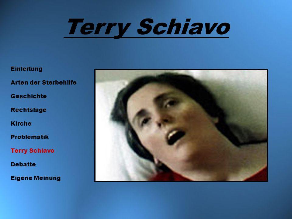 Terry Schiavo Einleitung Arten der Sterbehilfe Geschichte Rechtslage Kirche Problematik Terry Schiavo Debatte Eigene Meinung