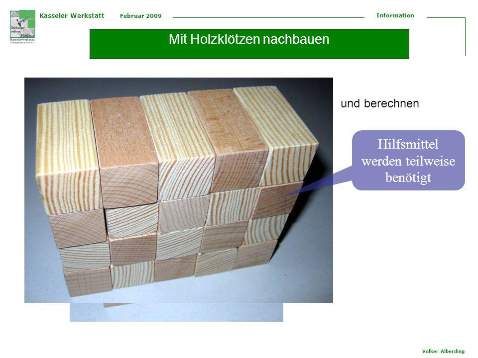 Kasseler Werkstatt Februar 2009 Information Volker Alberding Mit Holzklötzen nachbauen und berechnen Hilfsmittel werden teilweise benötigt