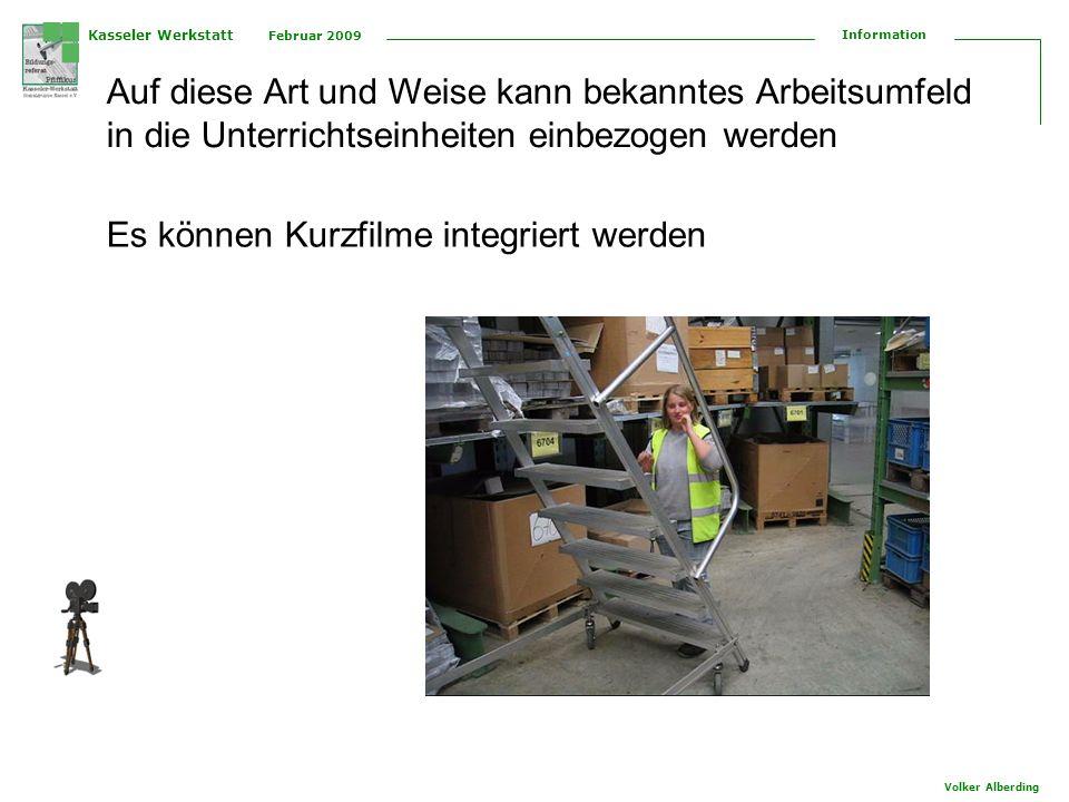 Kasseler Werkstatt Februar 2009 Information Volker Alberding Auf diese Art und Weise kann bekanntes Arbeitsumfeld in die Unterrichtseinheiten einbezog