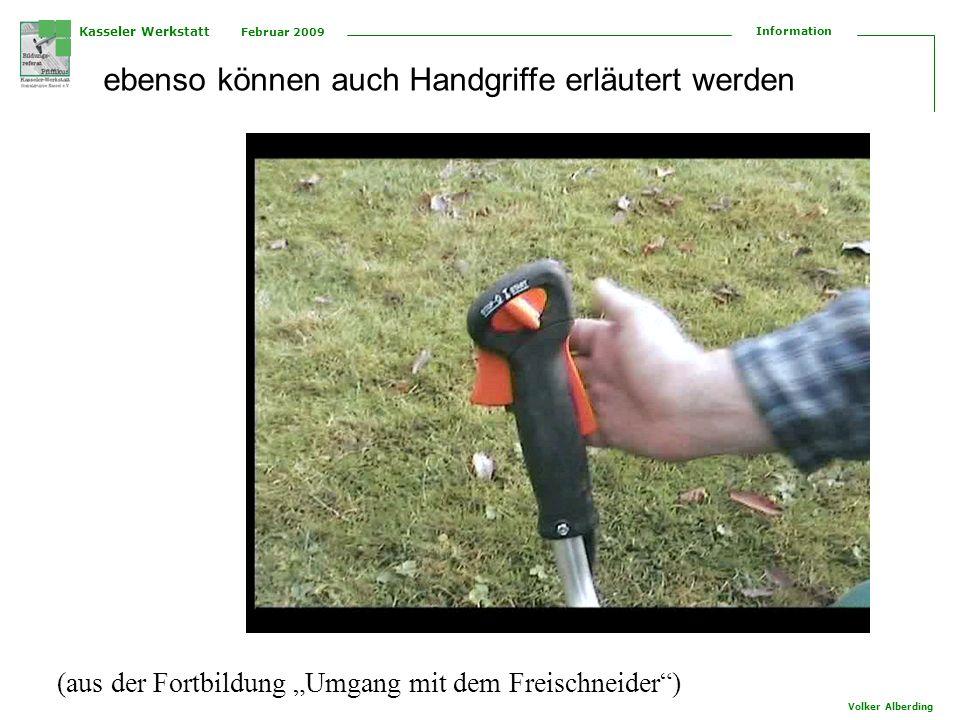 Kasseler Werkstatt Februar 2009 Information Volker Alberding ebenso können auch Handgriffe erläutert werden (aus der Fortbildung Umgang mit dem Freisc