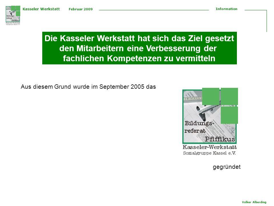 Kasseler Werkstatt Februar 2009 Information Volker Alberding Die Kasseler Werkstatt hat sich das Ziel gesetzt den Mitarbeitern eine Verbesserung der fachlichen Kompetenzen zu vermitteln Aus diesem Grund wurde im September 2005 das gegründet