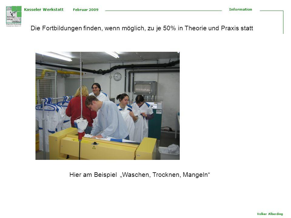 Kasseler Werkstatt Februar 2009 Information Volker Alberding Die Fortbildungen finden, wenn möglich, zu je 50% in Theorie und Praxis statt Hier am Beispiel Waschen, Trocknen, Mangeln