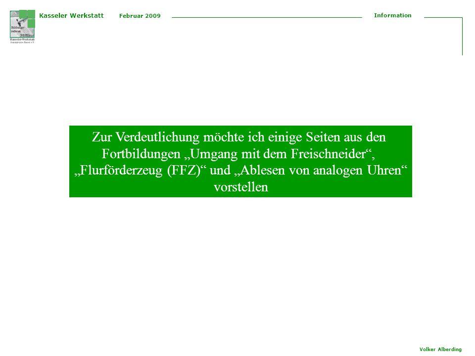 Kasseler Werkstatt Februar 2009 Information Volker Alberding Zur Verdeutlichung möchte ich einige Seiten aus den Fortbildungen Umgang mit dem Freischneider, Flurförderzeug (FFZ) und Ablesen von analogen Uhren vorstellen