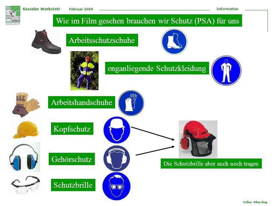 Kasseler Werkstatt Februar 2009 Information Volker Alberding Wie im Film gesehen brauchen wir Schutz (PSA) für uns Arbeitsschutzschuhe Kopfschutz Schu
