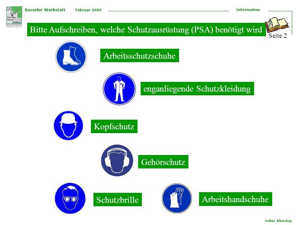 Kasseler Werkstatt Februar 2009 Information Volker Alberding Bitte Aufschreiben, welche Schutzausrüstung (PSA) benötigt wird Arbeitsschutzschuhe Kopfs