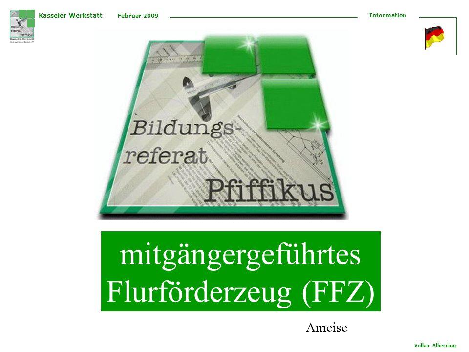 Kasseler Werkstatt Februar 2009 Information Volker Alberding mitgängergeführtes Flurförderzeug (FFZ) Ameise