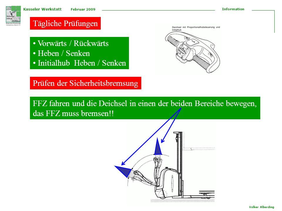 Kasseler Werkstatt Februar 2009 Information Volker Alberding Vorwärts / Rückwärts Heben / Senken Initialhub Heben / Senken Prüfen der Sicherheitsbremsung FFZ fahren und die Deichsel in einen der beiden Bereiche bewegen, das FFZ muss bremsen!.