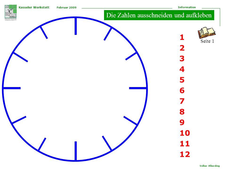 Kasseler Werkstatt Februar 2009 Information Volker Alberding 1 2 3 4 5 6 7 8 9 10 11 12 Die Zahlen ausschneiden und aufkleben Seite 1